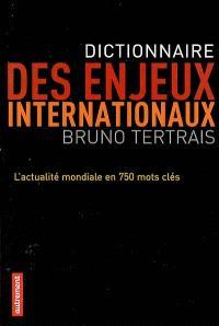 Dictionnaire des enjeux internationaux : l'actualité mondiale en 750 mots clés