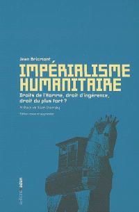 Impérialisme humanitaire : droits de l'homme, droit d'ingérence, droit du plus fort ?
