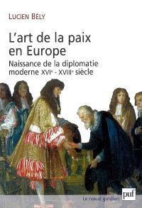 L'art de la paix en Europe : naissance de la diplomatie moderne, XVIe-XVIIIe siècle