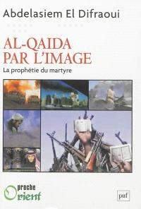 Al- Qaida par l'image : la prophétie du martyre