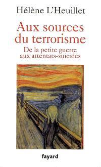 Aux sources du terrorisme : de la petite guerre aux attentats-suicides