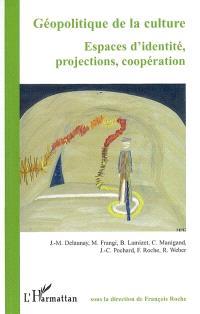 Géopolitique de la culture : espaces d'identité, projections, coopération
