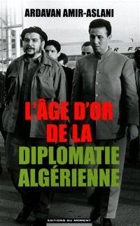 L'âge d'or de la diplomatie algérienne : 1962-1978