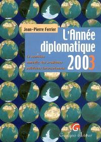 L'année diplomatique 2003 : la synthèse annuelle des problèmes politiques internationaux