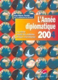 L'année diplomatique 2004 : la synthèse annuelle des problèmes politiques internationaux