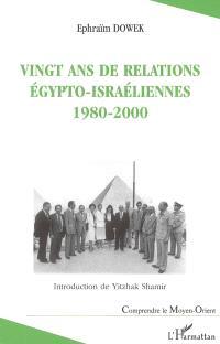 Vingt ans de relations égypto-israéliennes, 1980-2000 : malgré tout, c'est la paix qui prévaut...