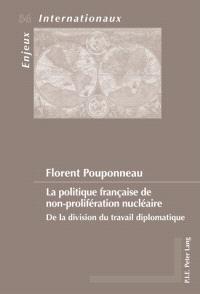 La politique française de non-prolifération nucléaire : de la division du travail diplomatique