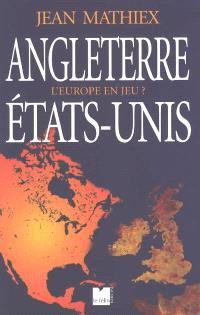 Angleterre, Etats-Unis : l'Europe en jeu ?