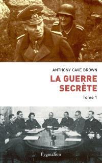 La Guerre secrète : le rempart des mensonges. Volume 1, Origines des moyens spéciaux et premières victoires alliées