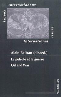Le pétrole et la guerre = Oil and war