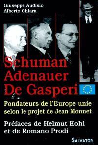 Les fondateurs de l'Europe unie selon le projet de Jean Monnet : Schuman, Adenauer, De Gasperi