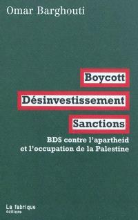 Boycott, désinvestissement, sanctions : BDS contre l'apartheid et l'occupation de la Palestine