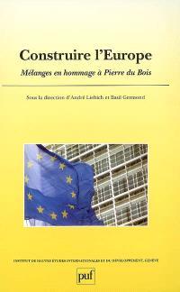 Construire l'Europe : mélanges en hommage à Pierre du Bois
