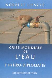 Crise mondiale de l'eau : l'hydro-diplomatie