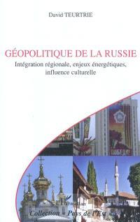Géopolitique de la Russie : intégration régionale, enjeux énergétiques, influence culturelle