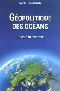 Géopolitique des océans : l'Eldorado maritime