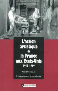 L'action artistique de la France aux Etats-Unis 1915-1969
