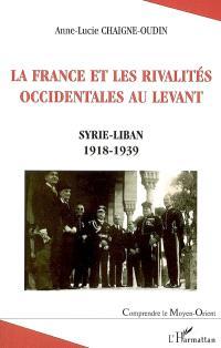 La France et les rivalités occidentales au Levant : Syrie-Liban, 1918-1939
