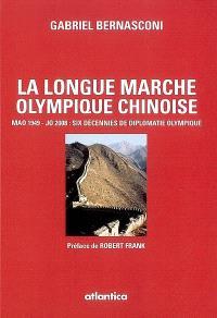 La longue marche olympique chinoise : Mao 1949-JO 2008, six décennies de diplomatie olympique