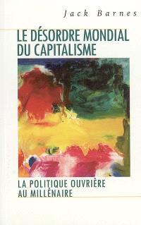 Le désordre mondial du capitalisme : la politique ouvrière au millénaire