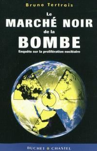 Le marché noir de la bombe : enquête sur la prolifération nucléaire