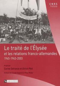 Le traité de l'Elysée et les relations franco-allemandes : 1945-1963-2003
