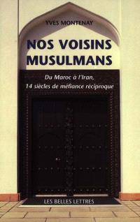 Nos voisins musulmans : histoire et mécanisme d'une méfiance réciproque