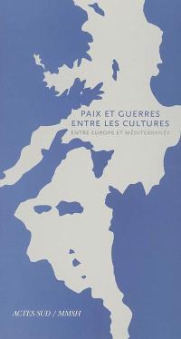 Paix et guerres entre les cultures : entre Europe et Méditerranée