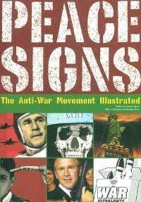Peace signs : the anti-war movement illustrated = Zeichen des Friedens : die Illustrationen des Antikriegs-Bewegung = Signes de la paix : le mouvement contre la guerre illustré