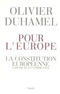 Pour l'Europe : la Constitution européenne expliquée et commentée