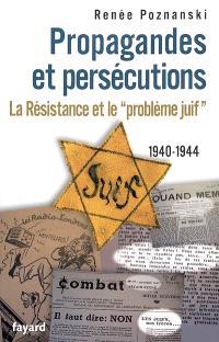 Propagandes et persécutions : la Résistance et le problème juif, 1940-1944