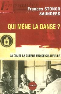 Qui mène la danse ? : la CIA et la guerre froide culturelle