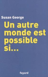 Un autre monde est possible si...