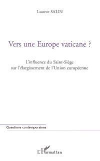 Vers une Europe vaticane ? : l'influence du Saint-Siège sur l'élargissement de l'Union européenne