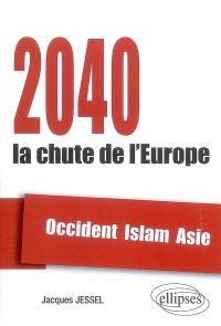 2040, la chute de l'Europe : Occident, Islam, Asie