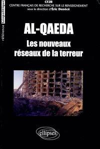 Al- Qaeda : les nouveaux réseaux de la terreur