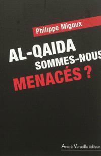 Al- Qaida : sommes-nous toujours menacés ?