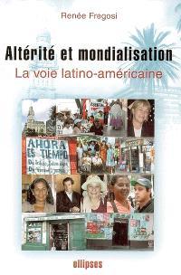 Altérité et mondialisation : la voie latino-américaine