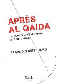 Après Al Qaida : la nouvelle génération du terrorisme