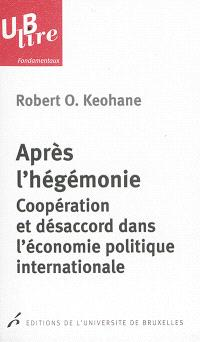 Après l'hégémonie : coopération et désaccord dans l'économie politique internationale