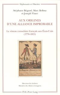 Aux origines d'une alliance improbable : le réseau consulaire français aux Etats-Unis (1776-1815)