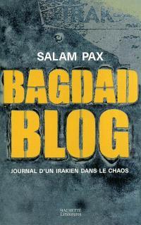 Bagdad blog : journal d'un Irakien dans le chaos
