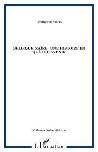 Belgique-Zaïre : une histoire en quête d'avenir : actes des rencontres de Bruxelles, ULB, 7-8-9 octobre 1993