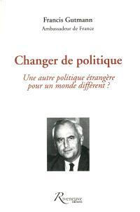 Changer de politique : une autre politique étrangère pour un monde différent ?