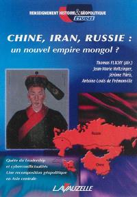 Chine, Iran, Russie : un nouvel empire mongol ? : quête du leadership et cyberconflictualités, une recomposition géopolitique en Asie centrale