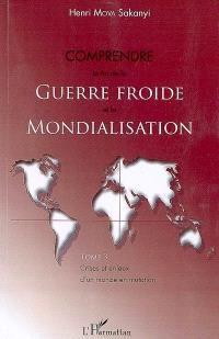 Comprendre la fin de la guerre froide et la mondialisation. Volume 3, Crises et enjeux d'un monde en mutation
