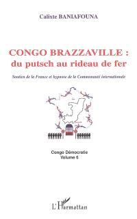 Congo démocratie. Volume 6, Congo Brazzaville : du putsch au rideau de fer : soutien de la France et hypnose de la communauté internationale