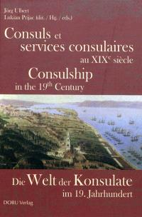 Consuls et services consulaires au XIXe siècle = Die Welt der Konsulate im 19. Jahrhundert = Consulship in the 19th century