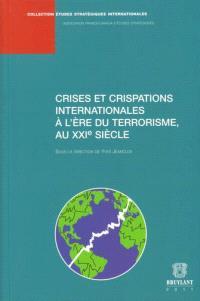 Crises et crispations internationales à l'ère du terrorisme, au XXIe siècle