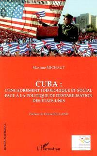Cuba : l'encadrement idéologique et social face à la politique de déstabilisation des Etats-Unis
